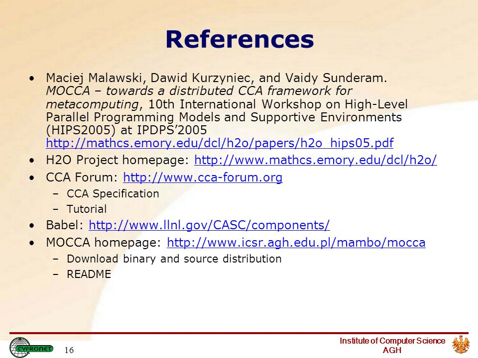 Institute of Computer Science AGH 16 References Maciej Malawski, Dawid Kurzyniec, and Vaidy Sunderam.