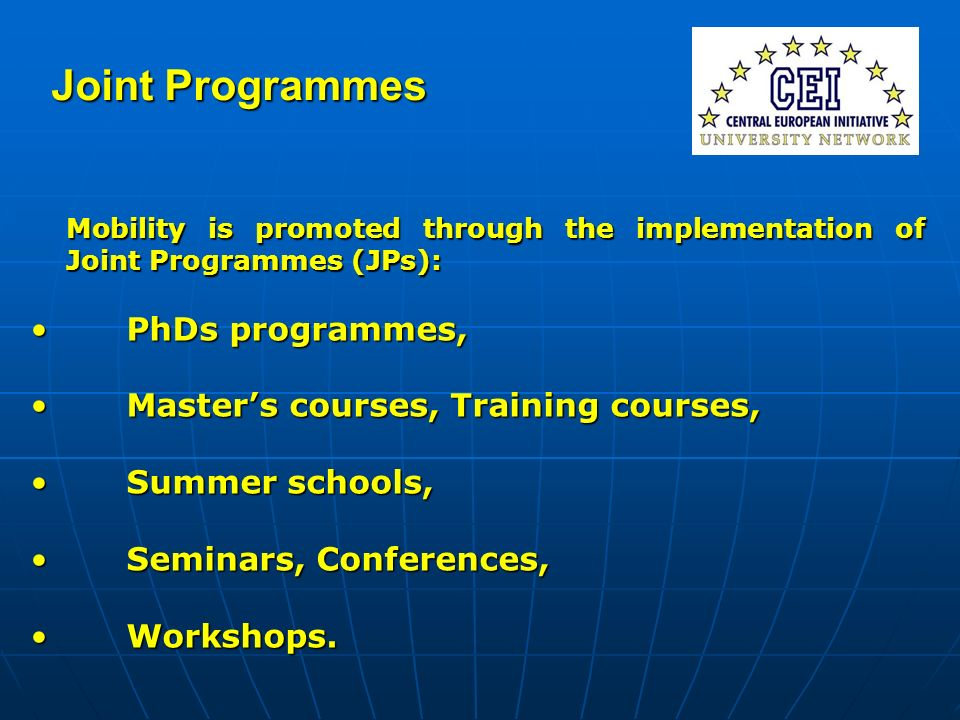 Joint Programmes Mobility is promoted through the implementation of Joint Programmes (JPs): PhDs programmes,PhDs programmes, Masters courses, Training courses,Masters courses, Training courses, Summer schools,Summer schools, Seminars, Conferences,Seminars, Conferences, Workshops.Workshops.