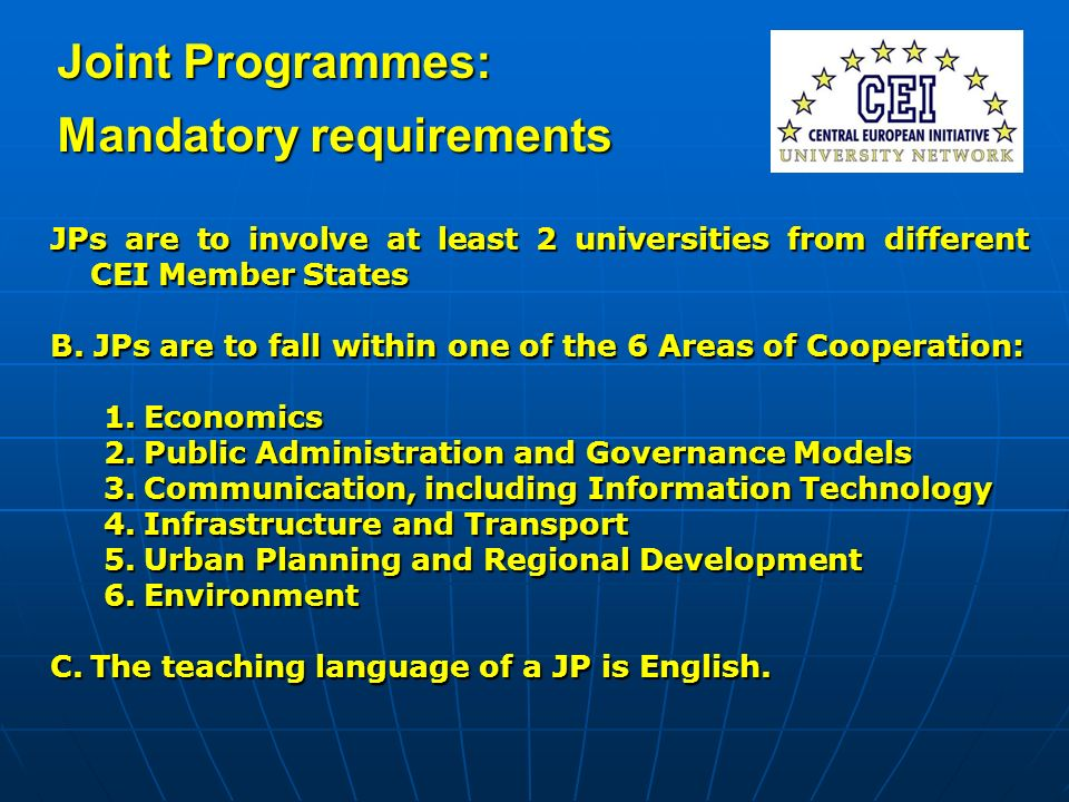 Joint Programmes: Mandatory requirements JPs are to involve at least 2 universities from different CEI Member States B.