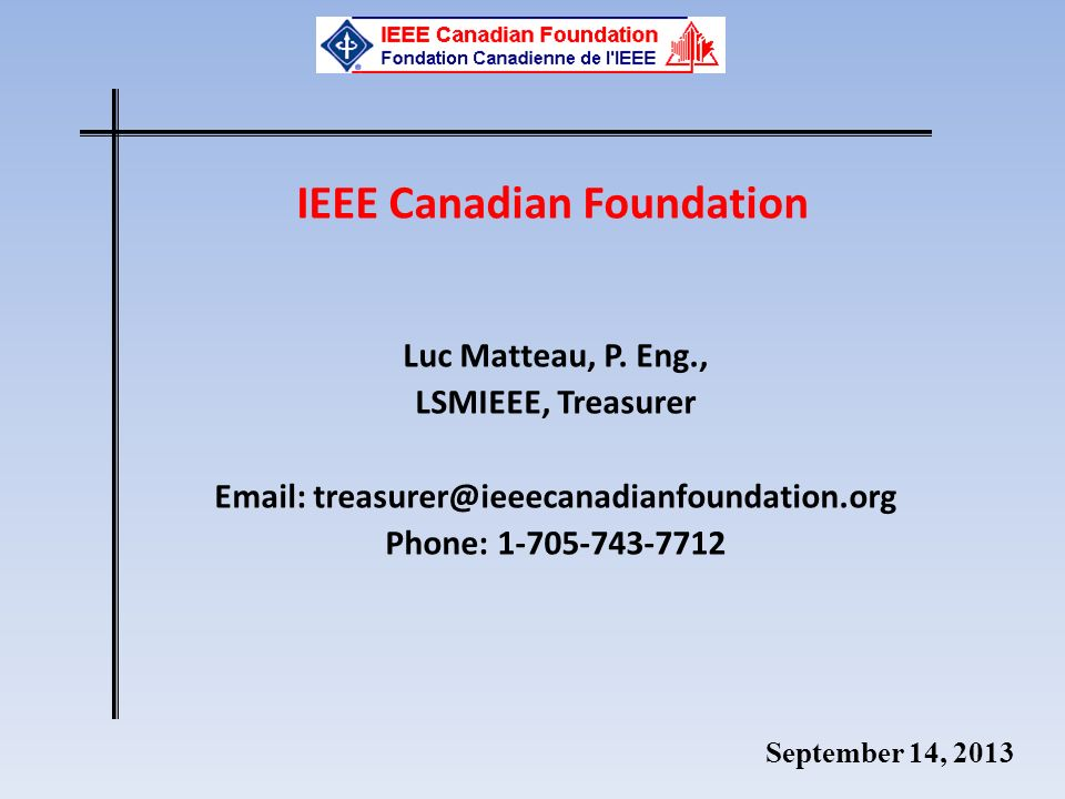 September 14, 2013 IEEE Canadian Foundation Luc Matteau, P.