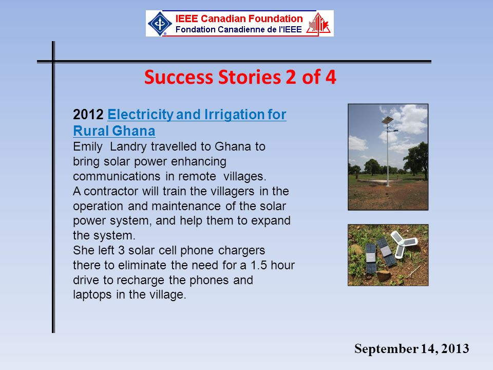 September 14, 2013 2012 Electricity and Irrigation for Rural Ghana Emily Landry travelled to Ghana to bring solar power enhancing communications in remote villages.