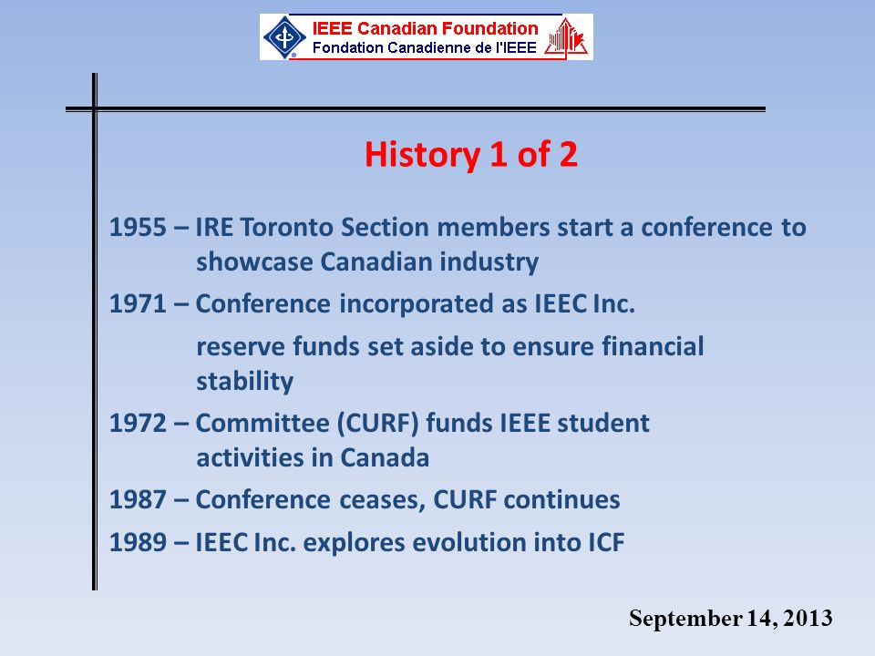 September 14, 2013 History 1 of 2 1955 – IRE Toronto Section members start a conference to showcase Canadian industry 1971 – Conference incorporated as IEEC Inc.