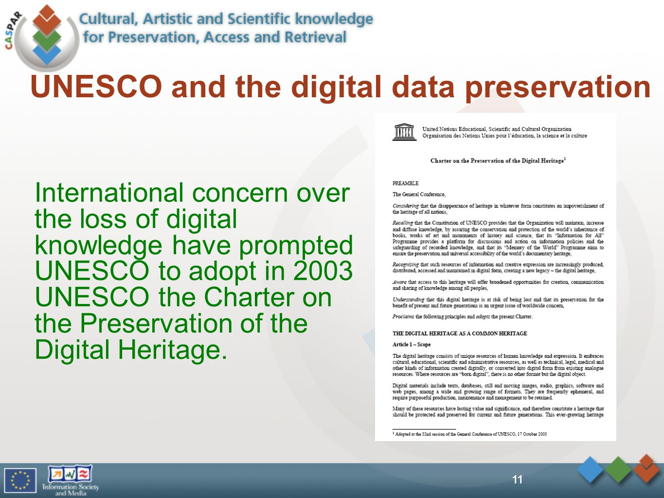 11 UNESCO and the digital data preservation International concern over the loss of digital knowledge have prompted UNESCO to adopt in 2003 UNESCO the Charter on the Preservation of the Digital Heritage.