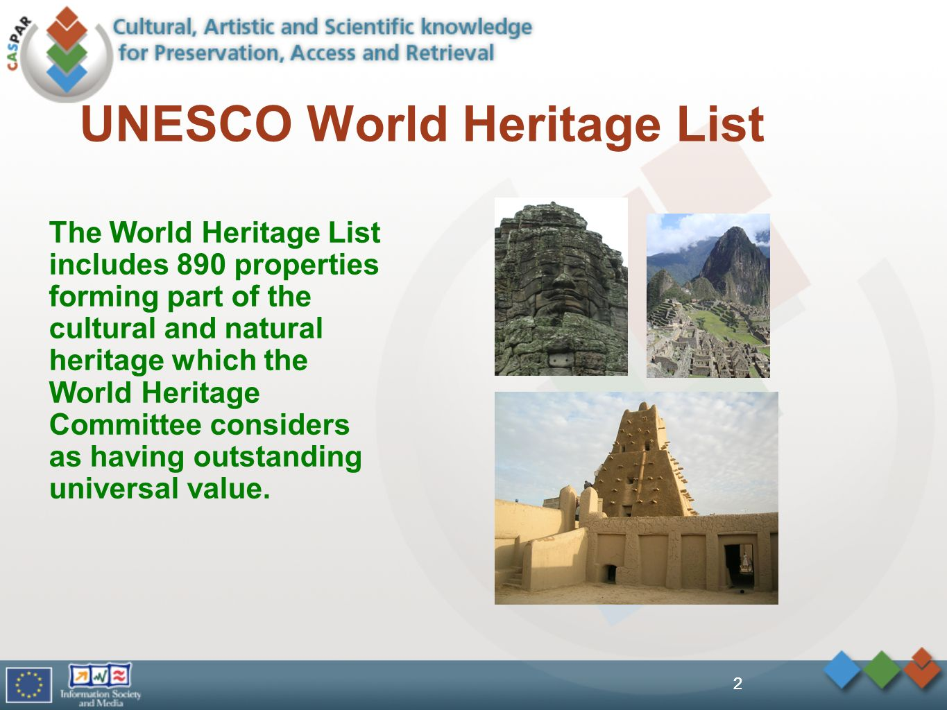 2 UNESCO World Heritage List The World Heritage List includes 890 properties forming part of the cultural and natural heritage which the World Heritage Committee considers as having outstanding universal value.