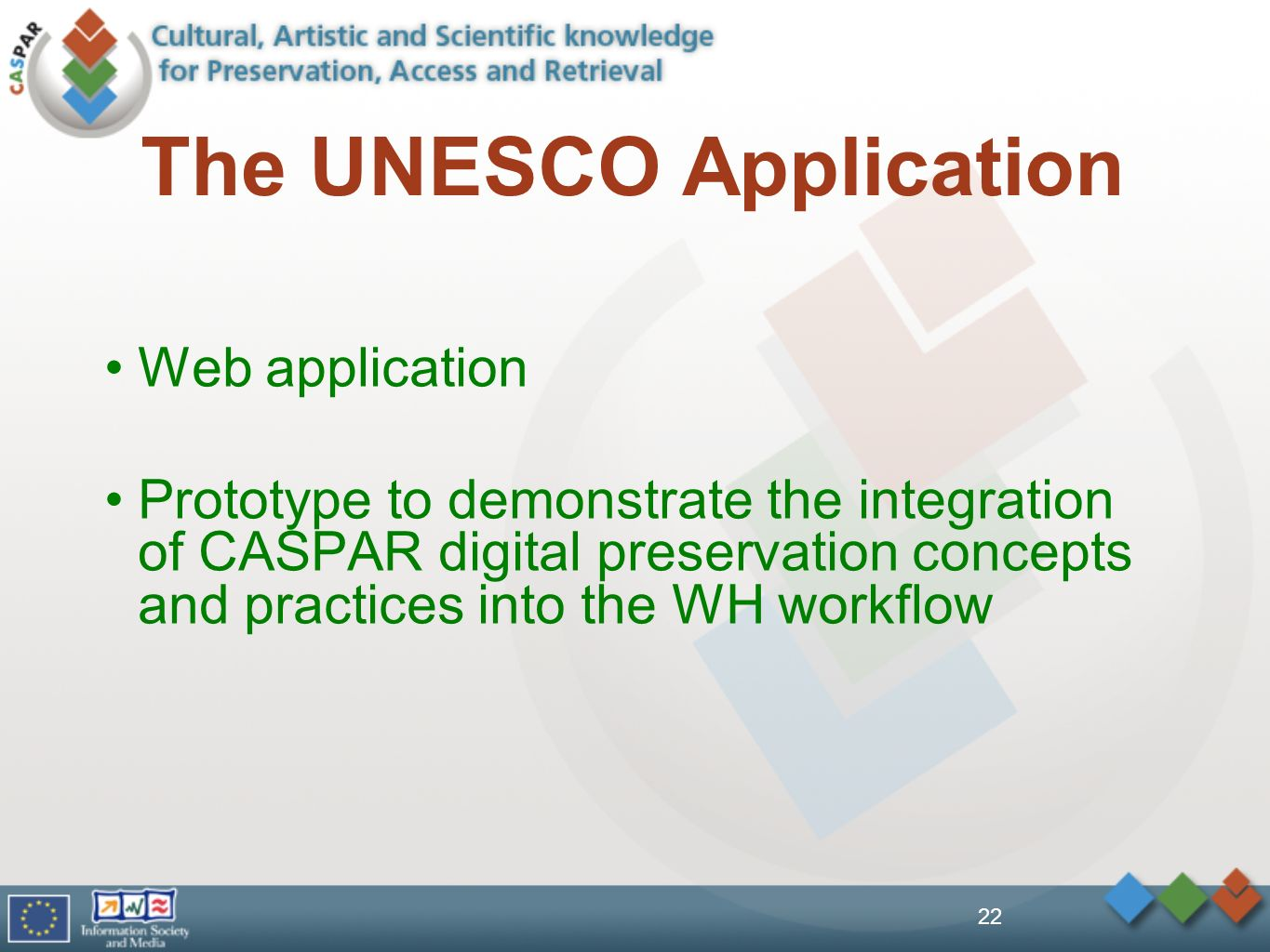 The UNESCO Application Web application Prototype to demonstrate the integration of CASPAR digital preservation concepts and practices into the WH workflow 22