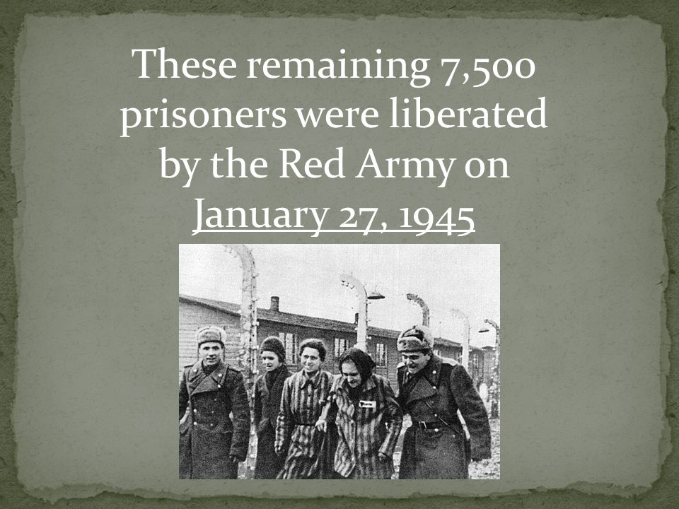 These remaining 7,500 prisoners were liberated by the Red Army on January 27, 1945