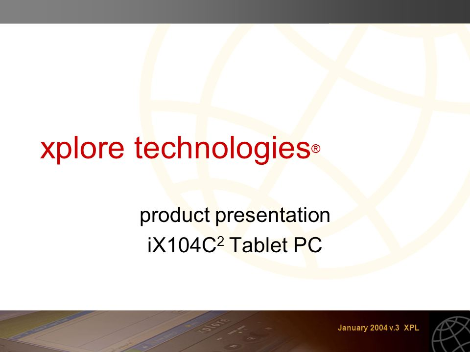 January 2004 v.3 XPL xplore technologies ® product presentation iX104C 2 Tablet PC