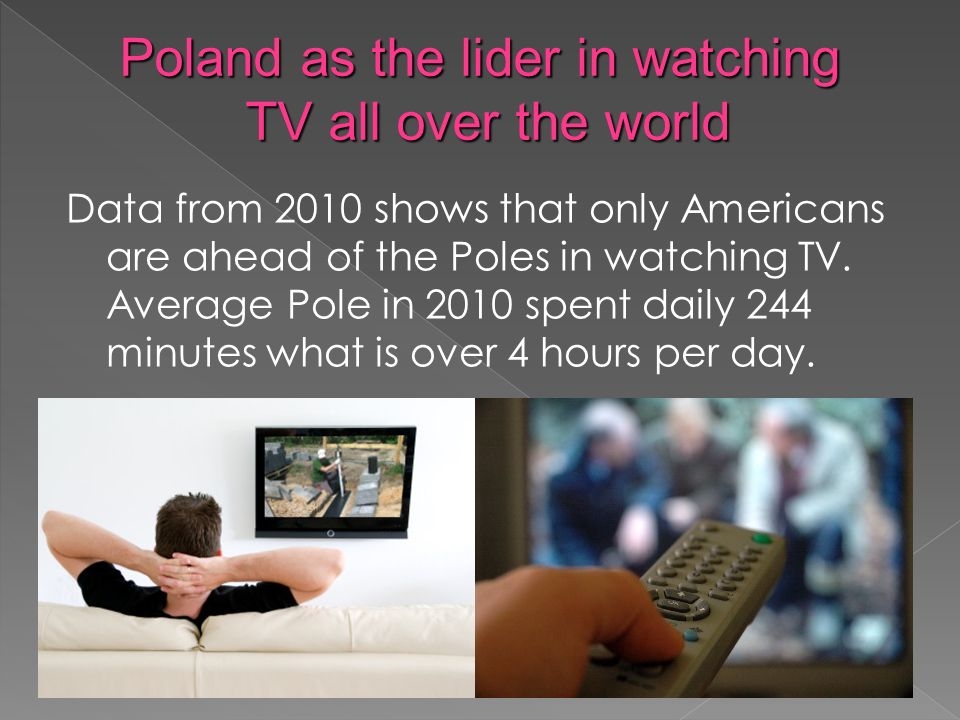 Data from 2010 shows that only Americans are ahead of the Poles in watching TV.