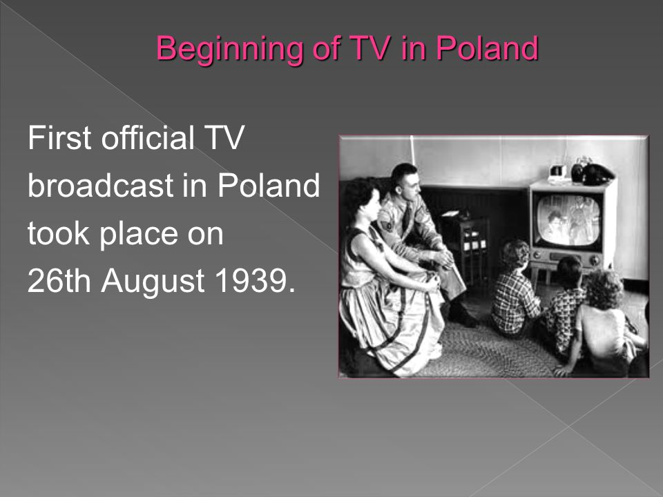 First official TV broadcast in Poland took place on 26th August Beginning of TV in Poland