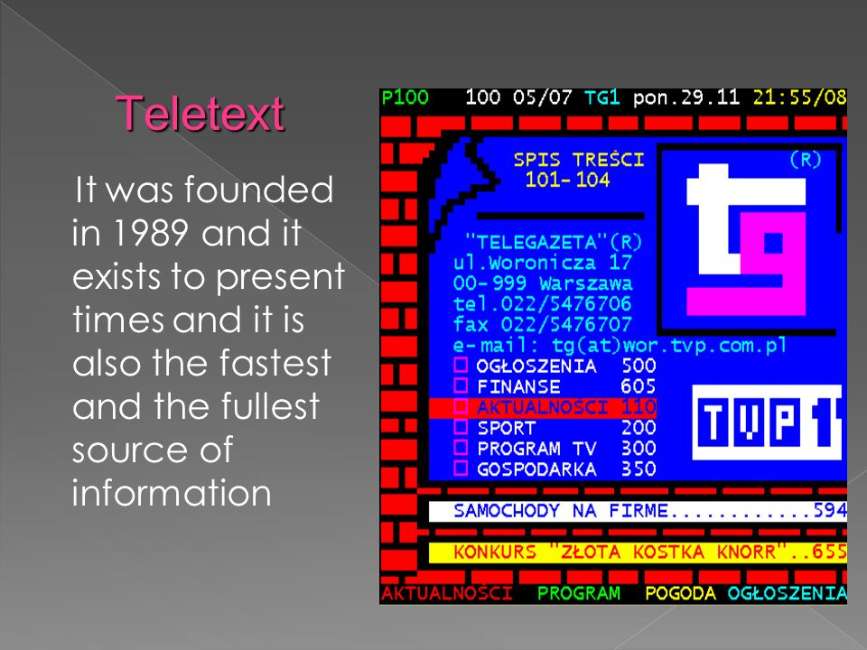 It was founded in 1989 and it exists to present times and it is also the fastest and the fullest source of information Teletext