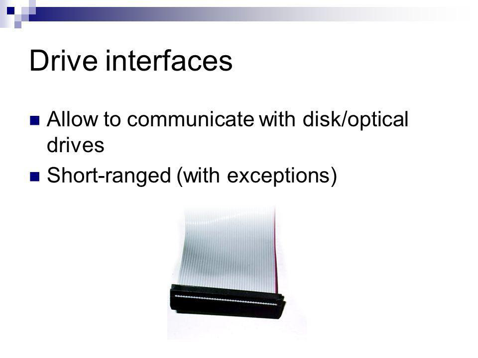 Drive interfaces Allow to communicate with disk/optical drives Short-ranged (with exceptions)