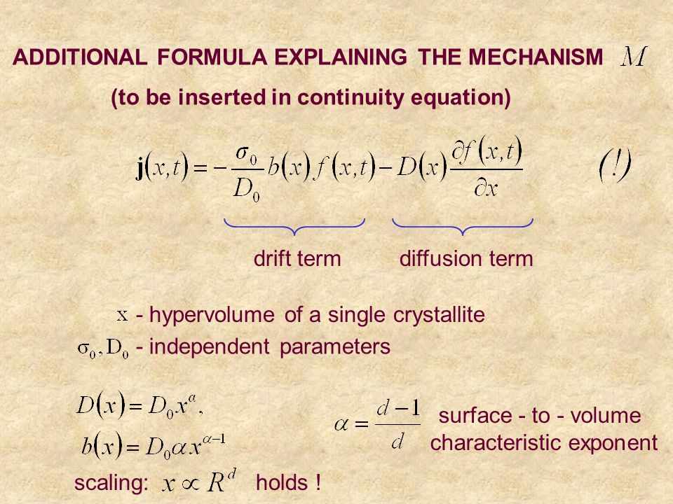 ADDITIONAL FORMULA EXPLAINING THE MECHANISM (to be inserted in continuity equation) - hypervolume of a single crystallite - independent parameters drift termdiffusion term surface - to - volume characteristic exponent scaling: holds !