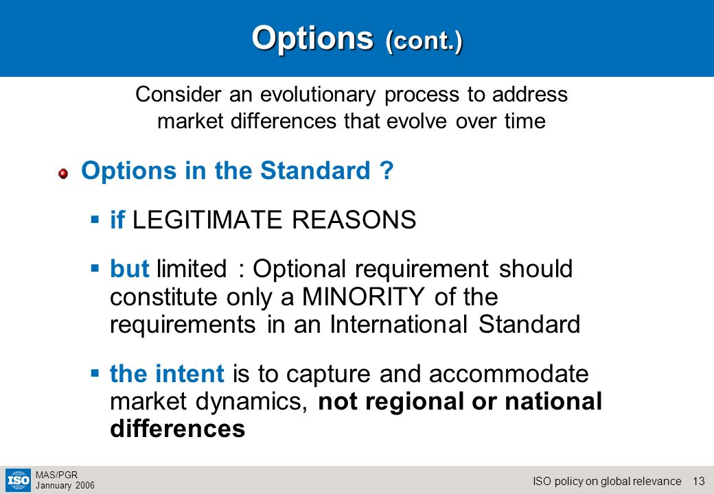 13ISO policy on global relevance MAS/PGR Jannuary 2006 Options (cont.) Options in the Standard .