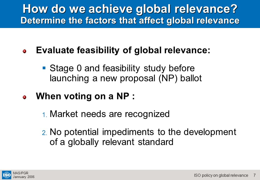 7ISO policy on global relevance MAS/PGR Jannuary 2006 How do we achieve global relevance.