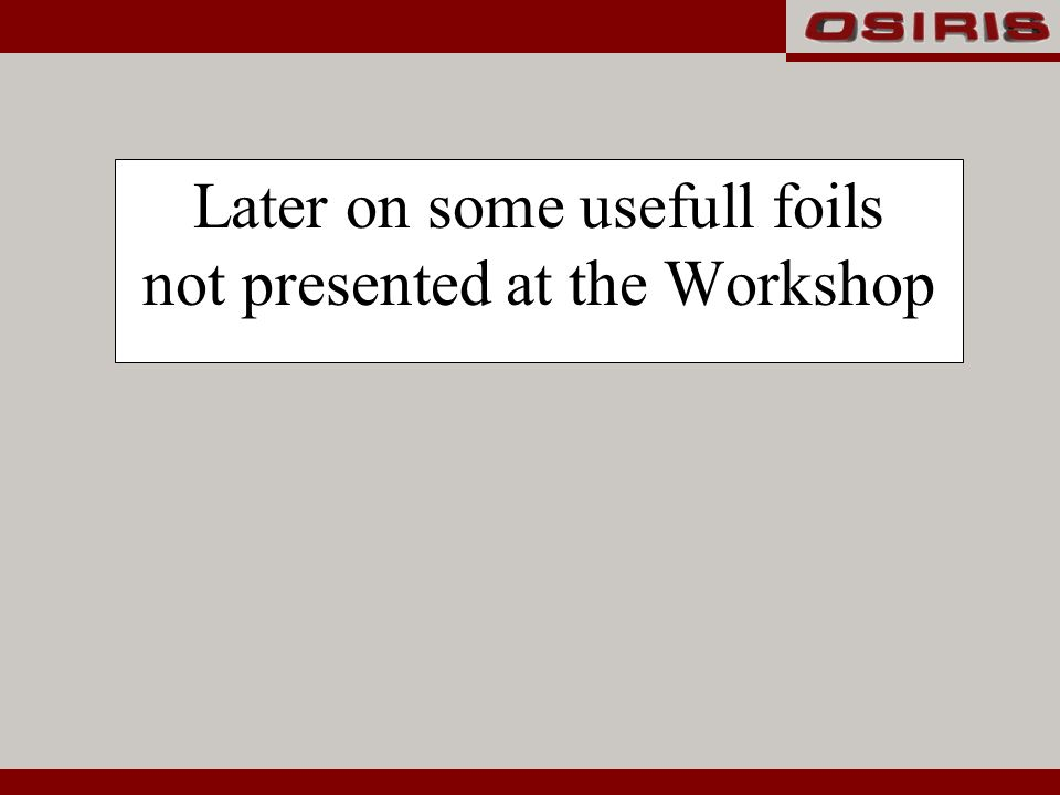 Later on some usefull foils not presented at the Workshop