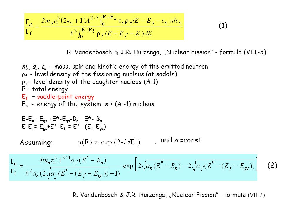 m n, s n, ε n - mass, spin and kinetic energy of the emitted neutron f - level density of the fissioning nucleus (at saddle) n - level density of the daughter nucleus (A-1) E – total energy E f – saddle-point energy E n - energy of the system n + (A -1) nucleus E-E n = E gs +E*-E gs -B n = E*- B n E-E f = E gs +E*-E f = E*- (E f -E gs ) R.