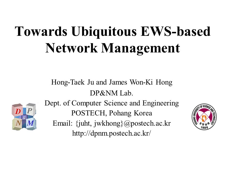 Towards Ubiquitous EWS-based Network Management Hong-Taek Ju and James Won-Ki Hong DP&NM Lab.