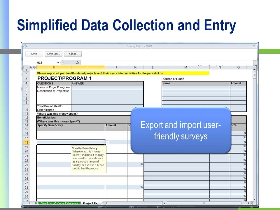 Simplified Data Collection and Entry Export and import user- friendly surveys