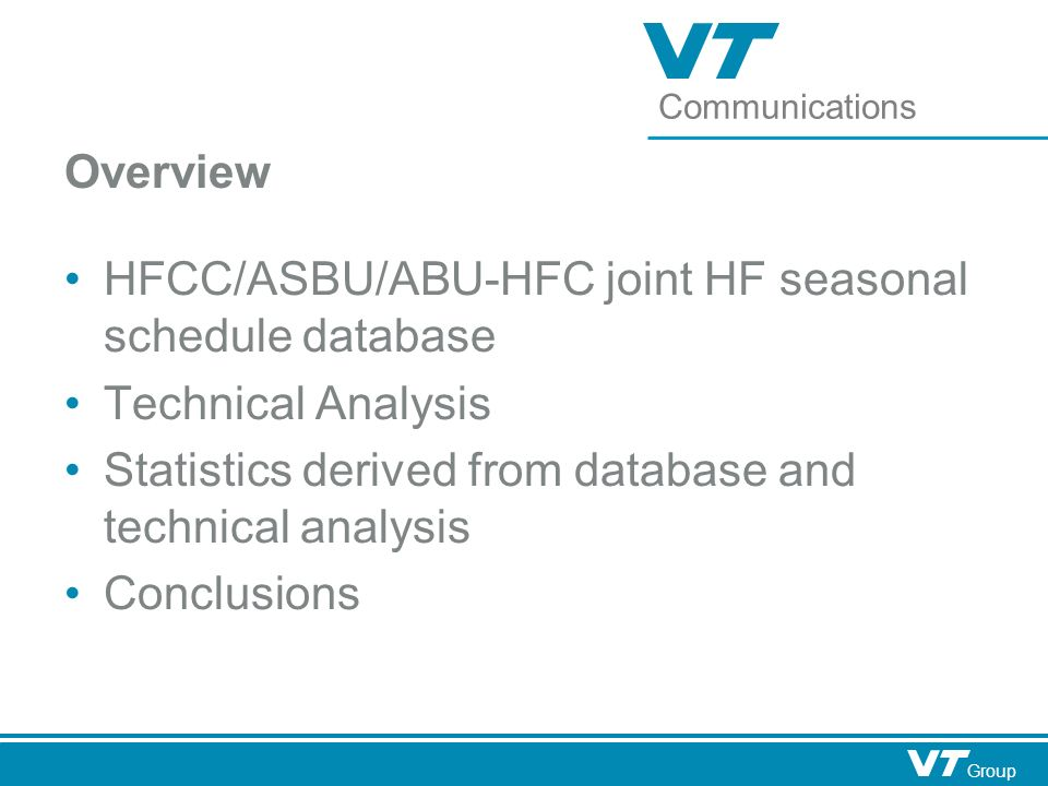 Communications Group Overview HFCC/ASBU/ABU-HFC joint HF seasonal schedule database Technical Analysis Statistics derived from database and technical analysis Conclusions