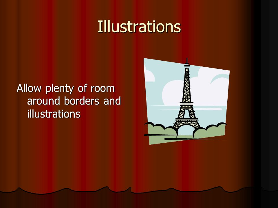 Illustrations Allow plenty of room around borders and illustrations
