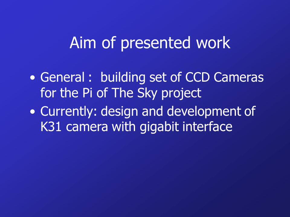 Aim of presented work General : building set of CCD Cameras for the Pi of The Sky project Currently: design and development of K31 camera with gigabit interface