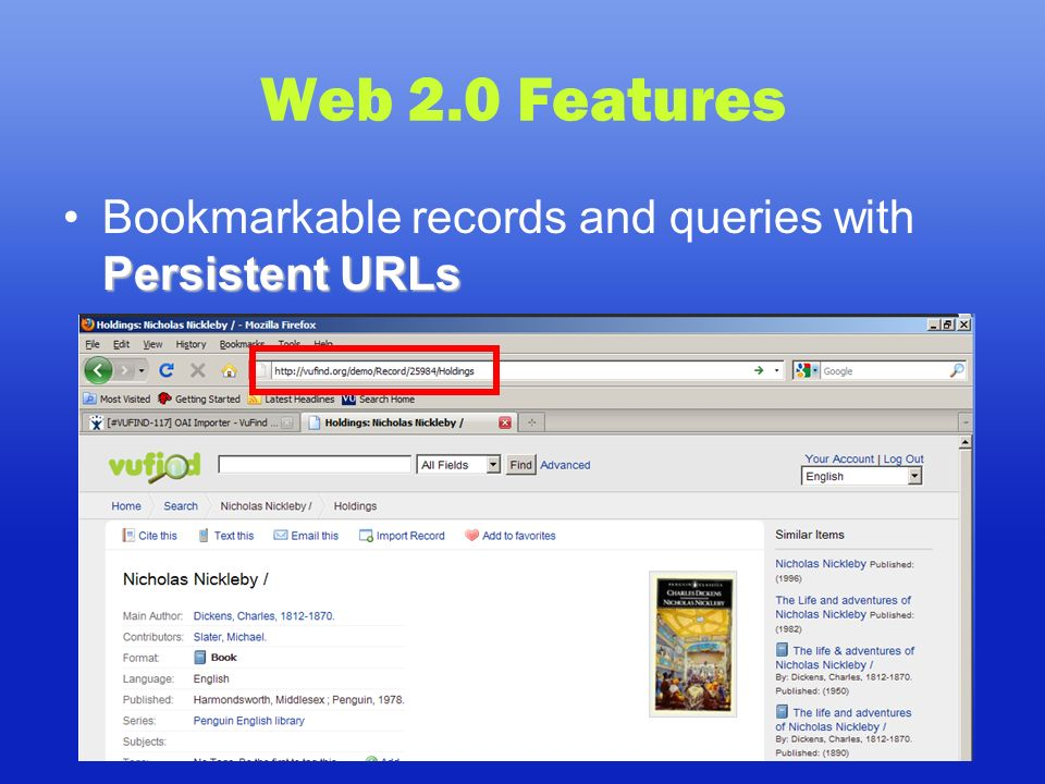 Web 2.0 Features Persistent URLsBookmarkable records and queries with Persistent URLs