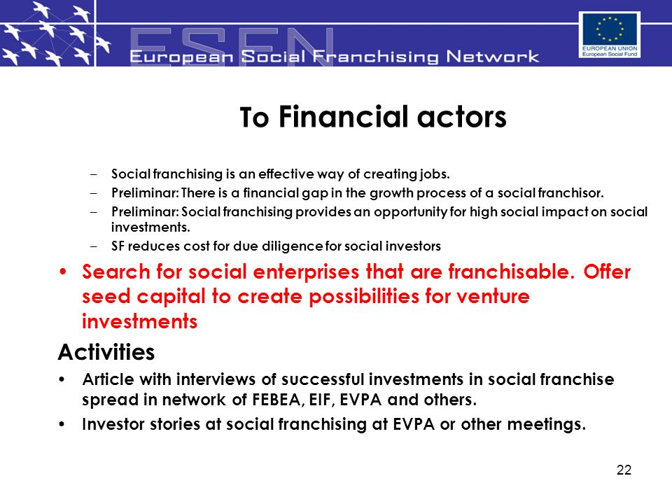 22 To Financial actors – Social franchising is an effective way of creating jobs.