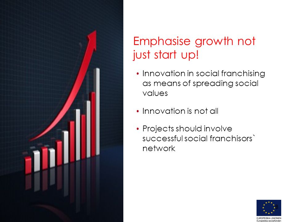 8 Innovation in social franchising as means of spreading social values Innovation is not all Projects should involve successful social franchisors` network Emphasise growth not just start up!