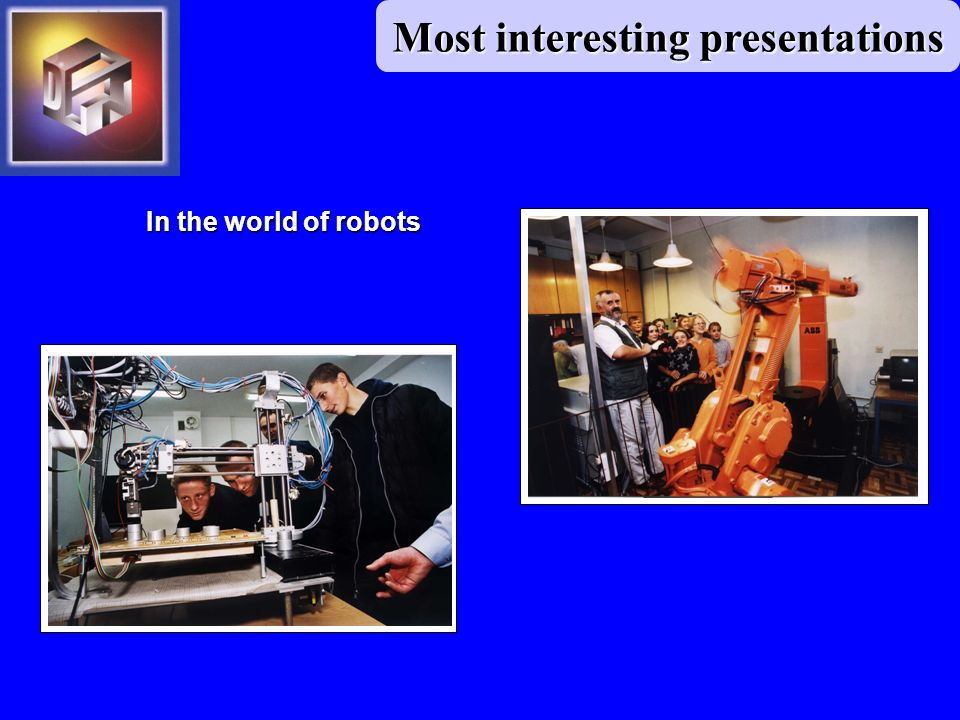In the world of robots Most interesting presentations