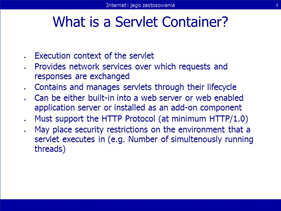 Internet i jego zastosowania 4 What is a Servlet Container.