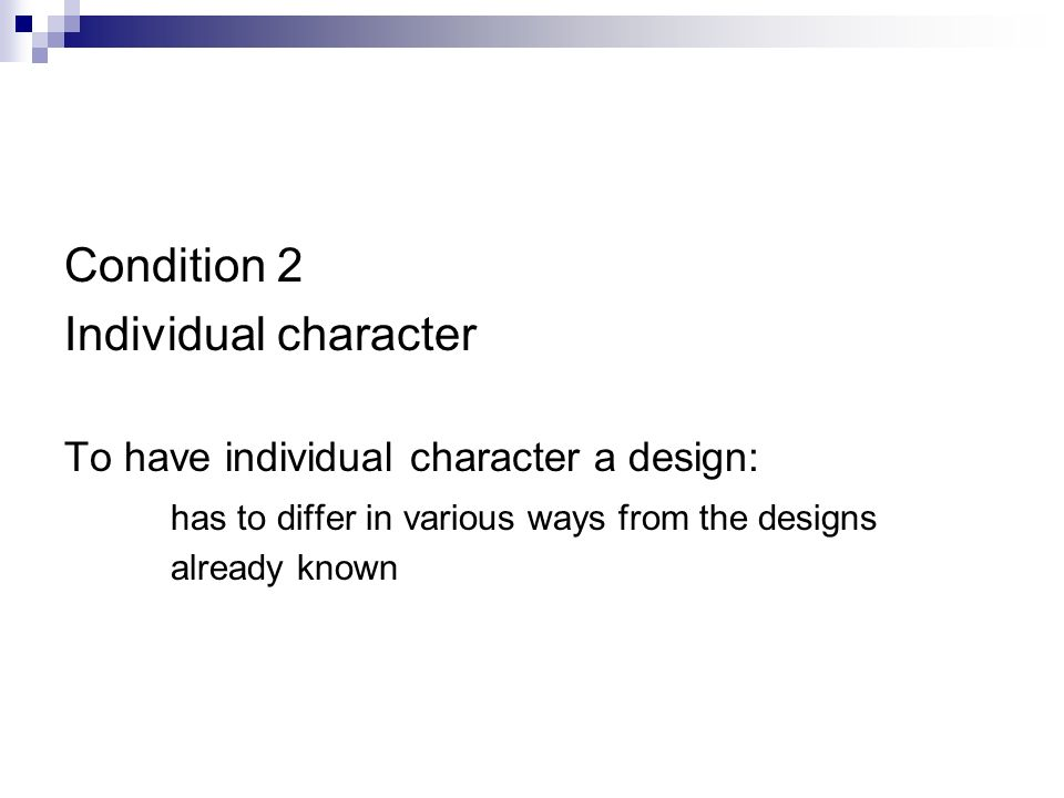 Condition 2 Individual character To have individual character a design: has to differ in various ways from the designs already known