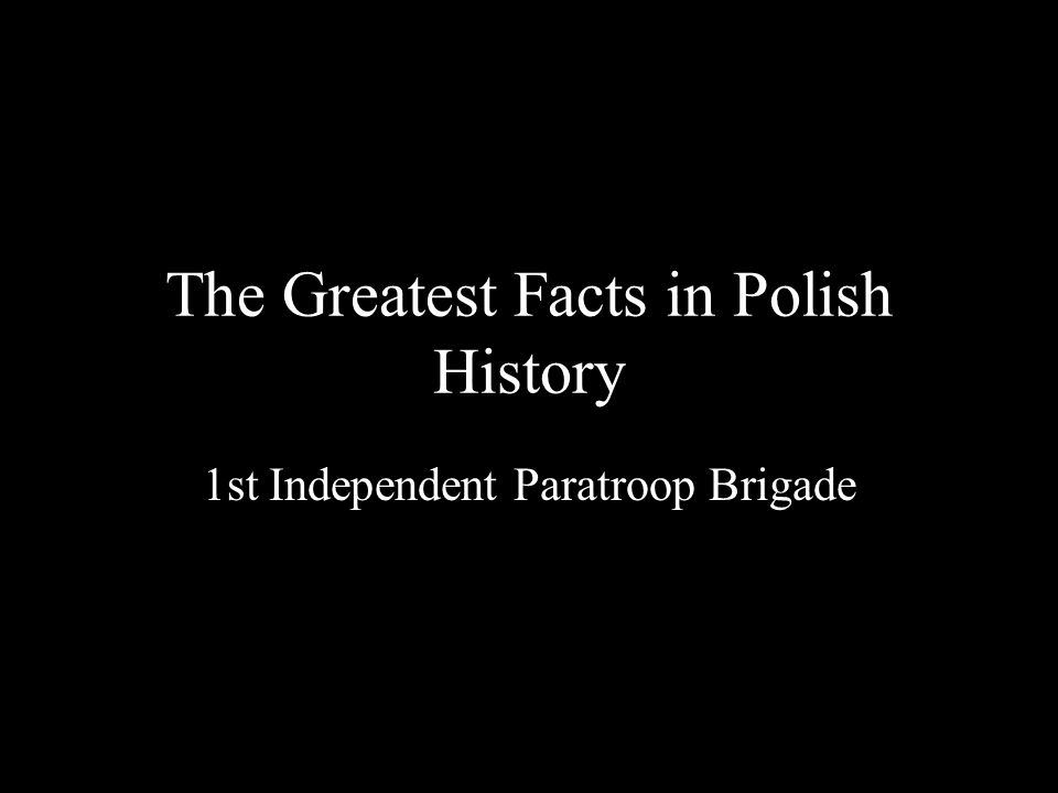 The Greatest Facts in Polish History 1st Independent Paratroop Brigade