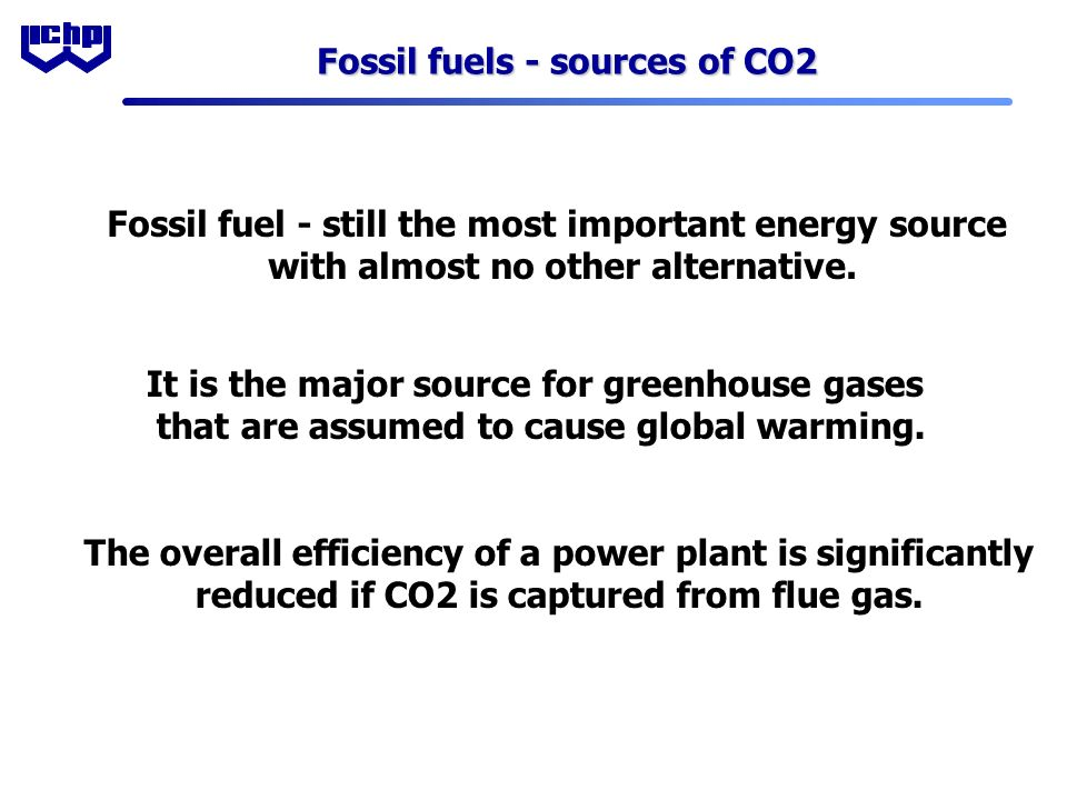 Fossil fuels - sources of CO2 The overall efficiency of a power plant is significantly reduced if CO2 is captured from flue gas.