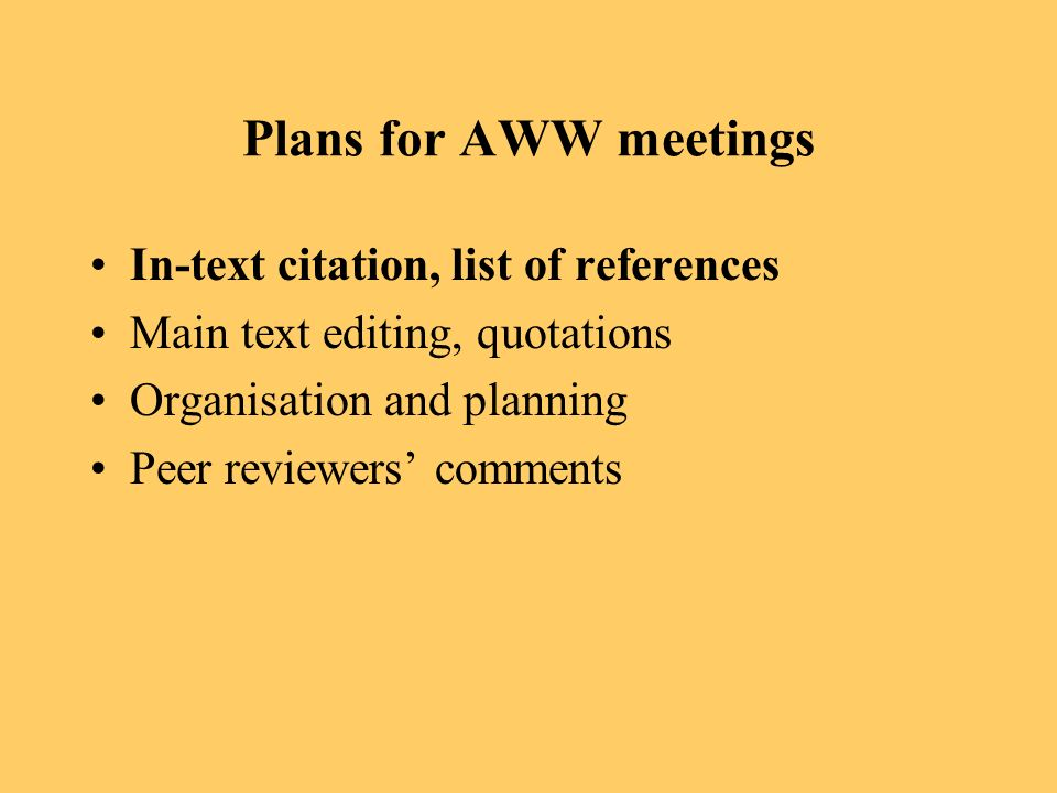 Plans for AWW meetings In-text citation, list of references Main text editing, quotations Organisation and planning Peer reviewers comments