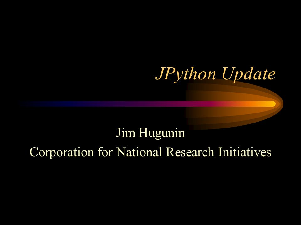 JPython Update Jim Hugunin Corporation for National Research Initiatives