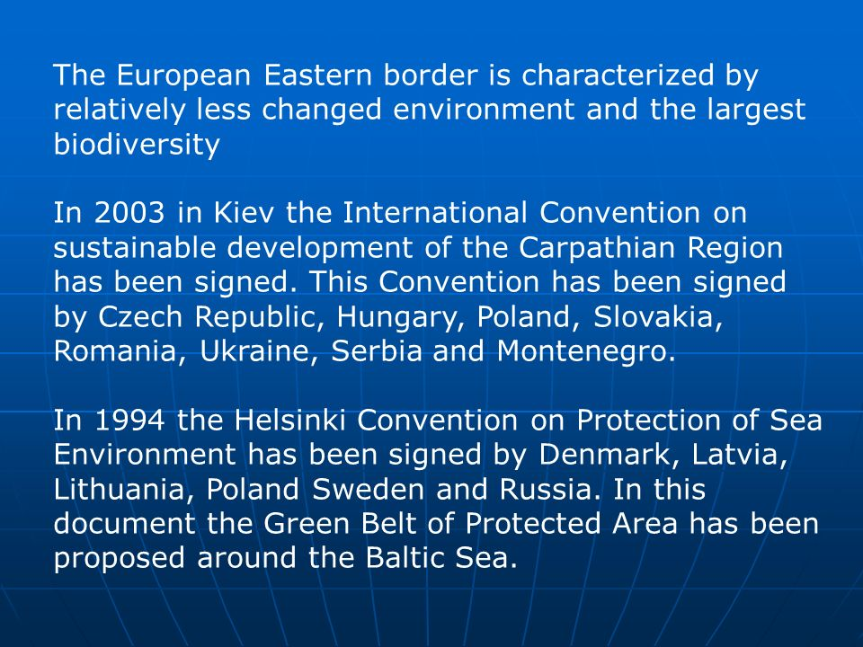 The European Eastern border is characterized by relatively less changed environment and the largest biodiversity In 2003 in Kiev the International Convention on sustainable development of the Carpathian Region has been signed.