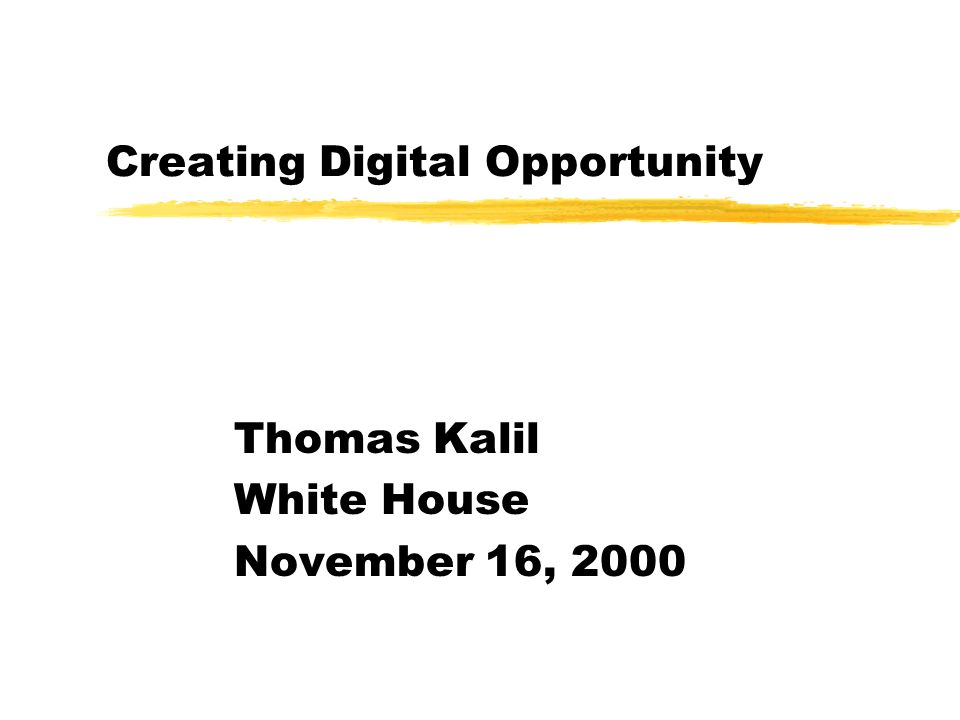 Creating Digital Opportunity Thomas Kalil White House November 16, 2000
