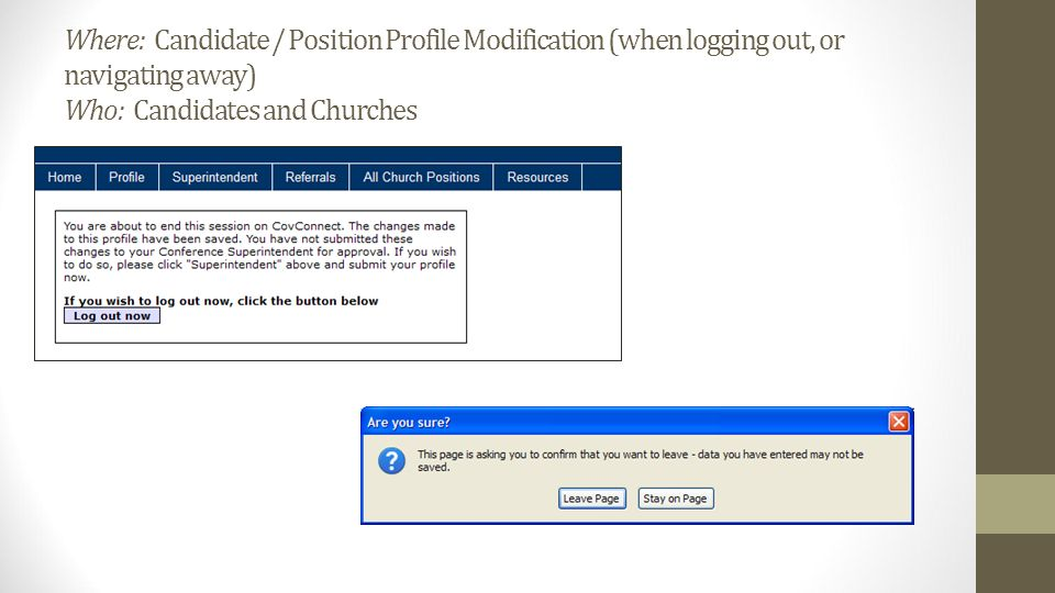 Where: Candidate / Position Profile Modification (when logging out, or navigating away) Who: Candidates and Churches