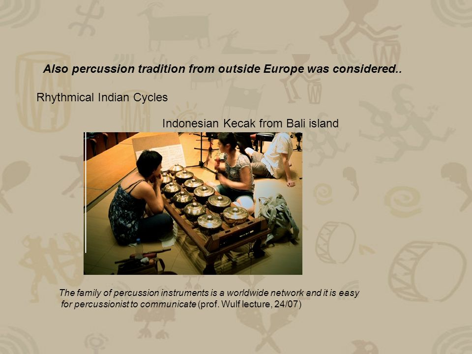 Also percussion tradition from outside Europe was considered..