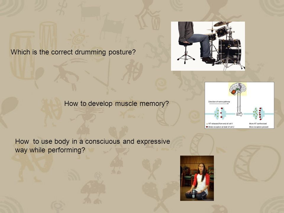Which is the correct drumming posture. How to develop muscle memory.