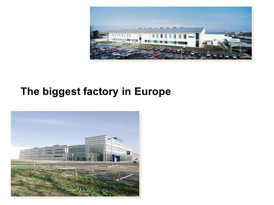 The biggest factory in Europe