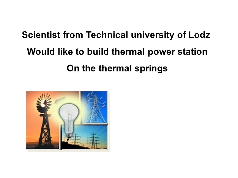 Scientist from Technical university of Lodz Would like to build thermal power station On the thermal springs