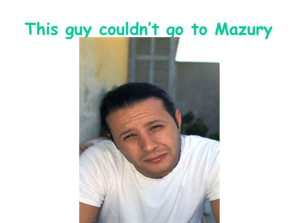 This guy couldnt go to Mazury