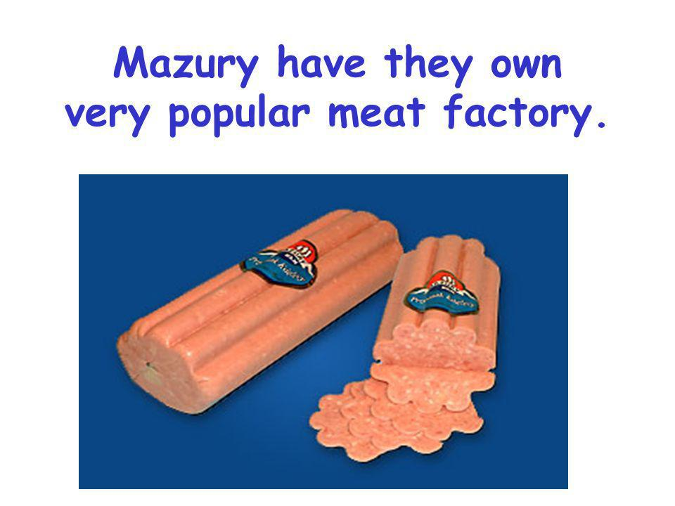 Mazury have they own very popular meat factory.