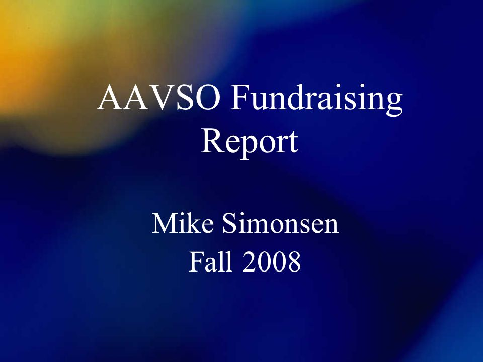 AAVSO Fundraising Report Mike Simonsen Fall 2008