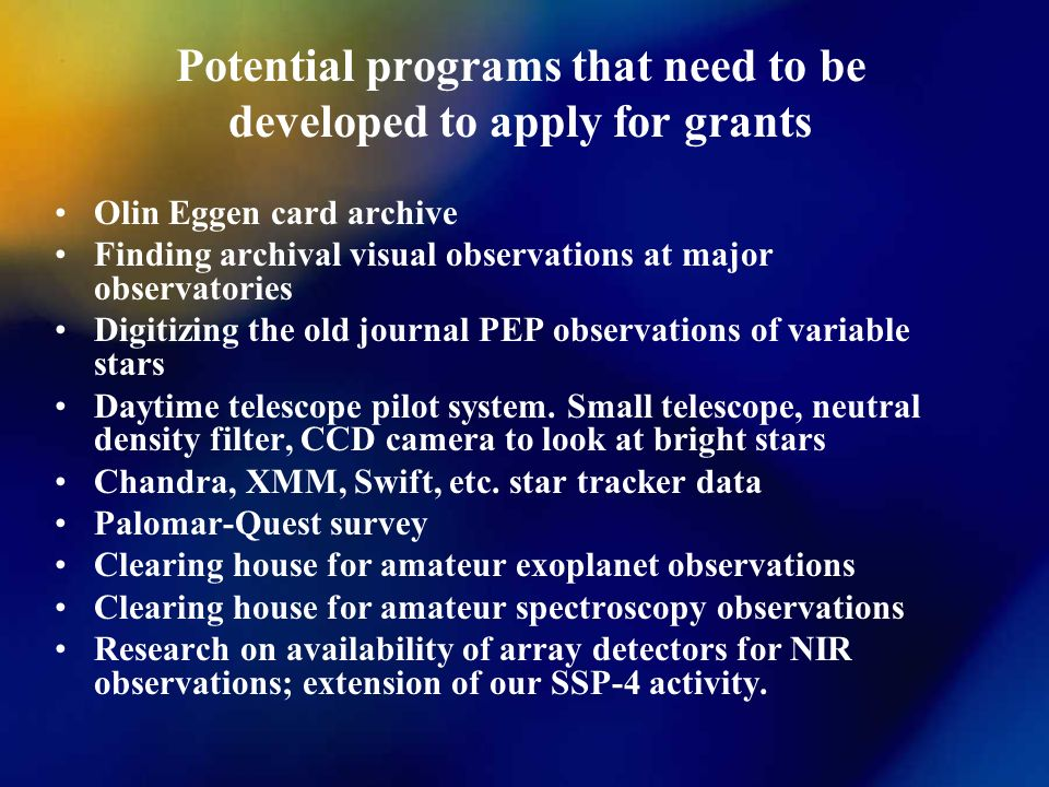 Potential programs that need to be developed to apply for grants Olin Eggen card archive Finding archival visual observations at major observatories Digitizing the old journal PEP observations of variable stars Daytime telescope pilot system.