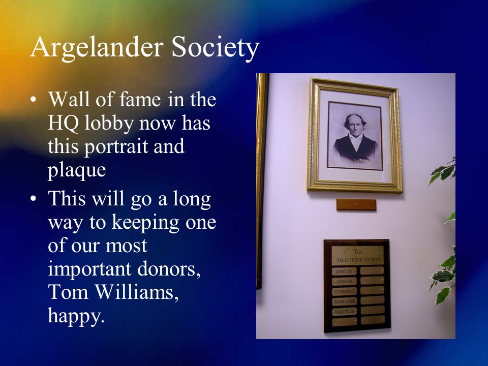 Argelander Society Wall of fame in the HQ lobby now has this portrait and plaque This will go a long way to keeping one of our most important donors, Tom Williams, happy.