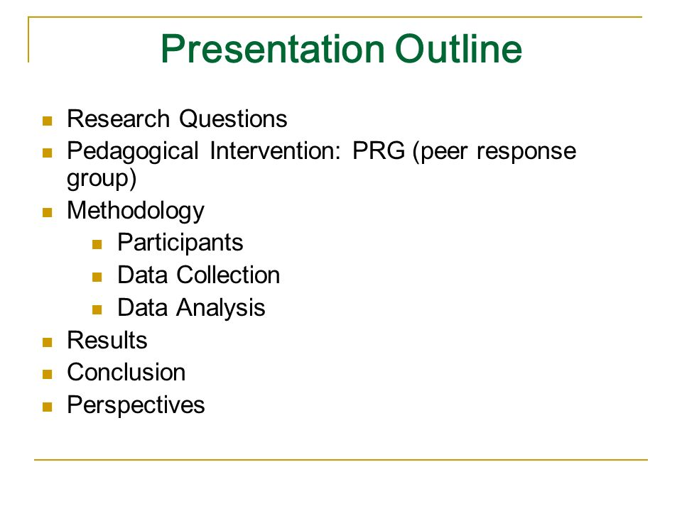 Presentation Outline Research Questions Pedagogical Intervention: PRG (peer response group) Methodology Participants Data Collection Data Analysis Results Conclusion Perspectives