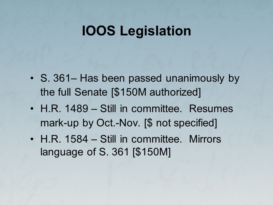 IOOS Legislation S. 361– Has been passed unanimously by the full Senate [$150M authorized] H.R.