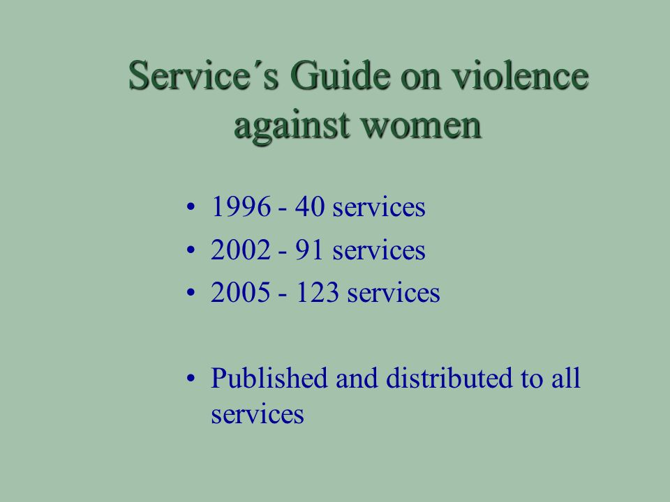Service´s Guide on violence against women services services services Published and distributed to all services